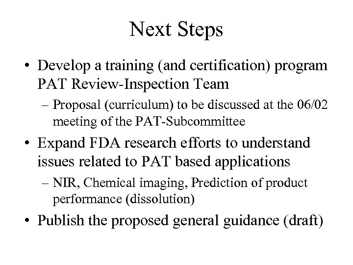 Next Steps • Develop a training (and certification) program PAT Review-Inspection Team – Proposal