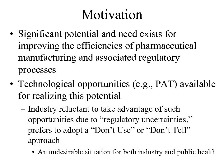 Motivation • Significant potential and need exists for improving the efficiencies of pharmaceutical manufacturing