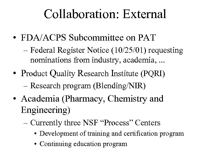 Collaboration: External • FDA/ACPS Subcommittee on PAT – Federal Register Notice (10/25/01) requesting nominations