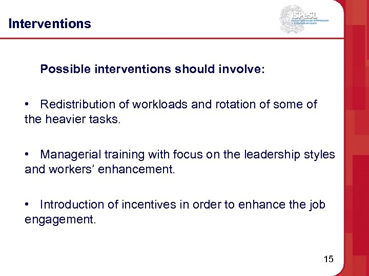 Interventions Possible interventions should involve: • Redistribution of workloads and rotation of some of