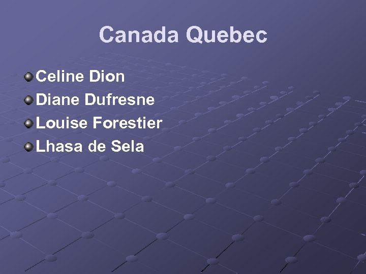 Canada Quebec Celine Dion Diane Dufresne Louise Forestier Lhasa de Sela