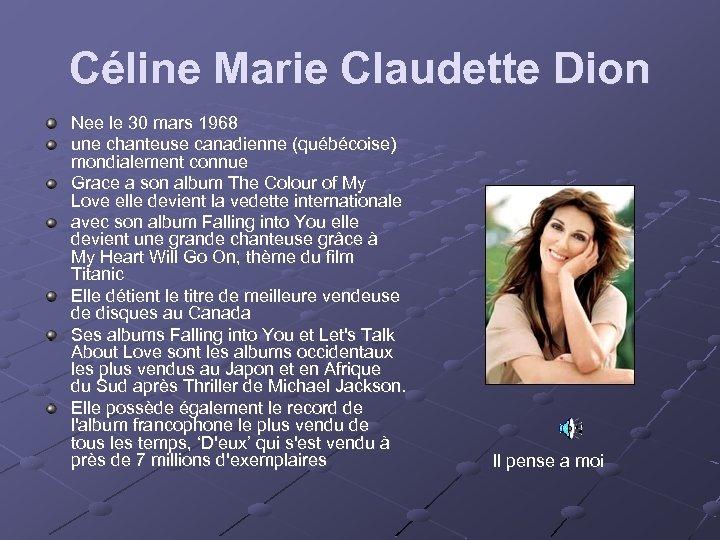 Céline Marie Claudette Dion Nee le 30 mars 1968 une chanteuse canadienne (québécoise) mondialement