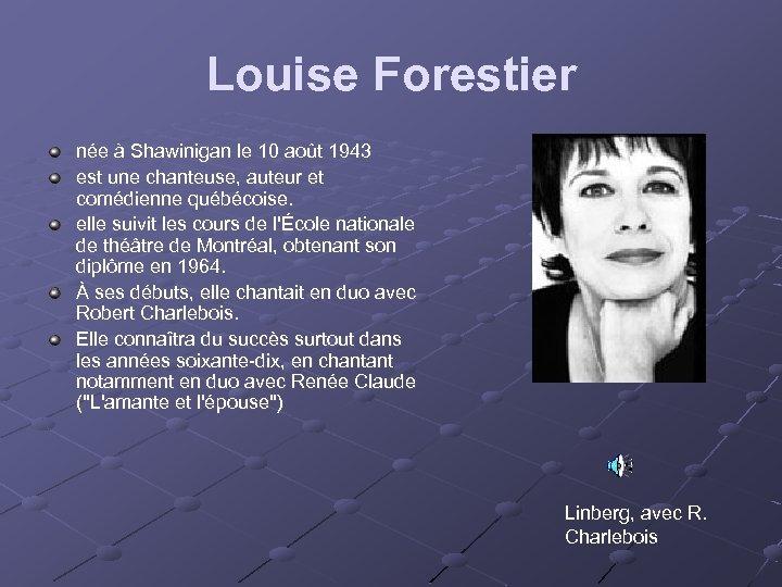 Louise Forestier née à Shawinigan le 10 août 1943 est une chanteuse, auteur et