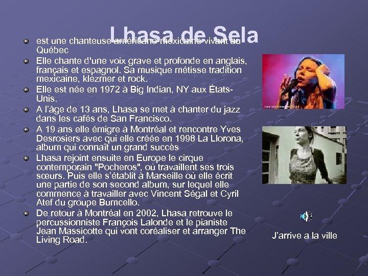 Lhasa de Sela est une chanteuse américano-mexicaine vivant au Québec Elle chante d'une voix