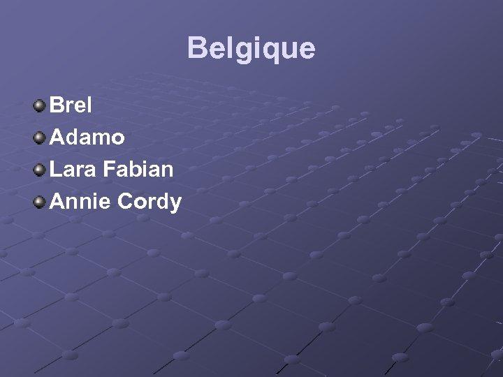 Belgique Brel Adamo Lara Fabian Annie Cordy