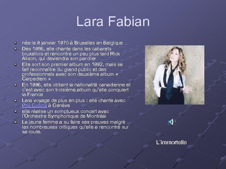 Lara Fabian née le 9 janvier 1970 à Bruxelles en Belgique Dès 1986, elle