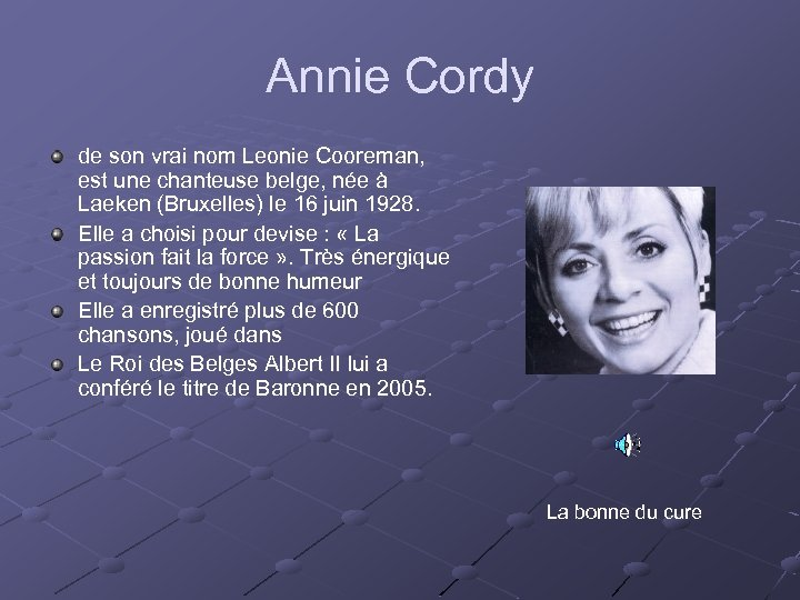 Annie Cordy de son vrai nom Leonie Cooreman, est une chanteuse belge, née à