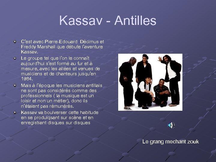Kassav - Antilles C'est avec Pierre-Edouard Décimus et Freddy Marshall que débute l'aventure Kassav.