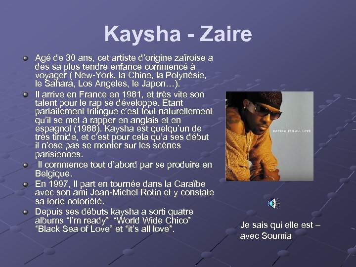 Kaysha - Zaire Agé de 30 ans, cet artiste d'origine zaïroise a des sa
