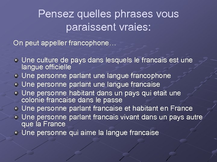 Pensez quelles phrases vous paraissent vraies: On peut appeller francophone… Une culture de pays