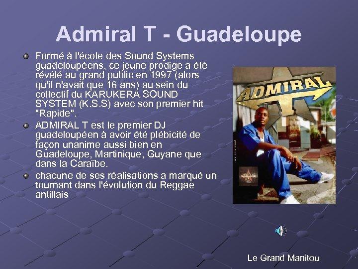 Admiral T - Guadeloupe Formé à l'école des Sound Systems guadeloupéens, ce jeune prodige