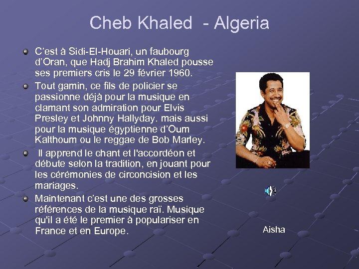 Cheb Khaled - Algeria C'est à Sidi-El-Houari, un faubourg d'Oran, que Hadj Brahim Khaled