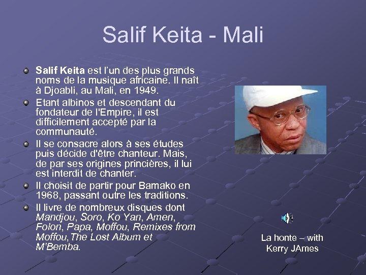 Salif Keita - Mali Salif Keita est l'un des plus grands noms de la