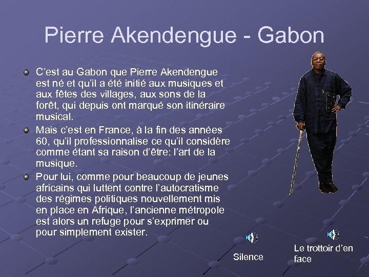 Pierre Akendengue - Gabon C'est au Gabon que Pierre Akendengue est né et qu'il