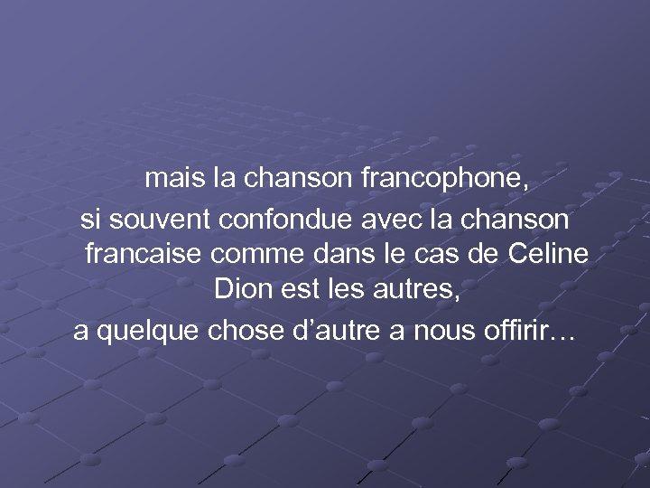 mais la chanson francophone, si souvent confondue avec la chanson francaise comme dans le