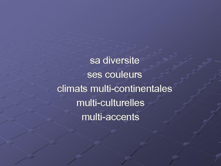 sa diversite ses couleurs climats multi-continentales multi-culturelles multi-accents