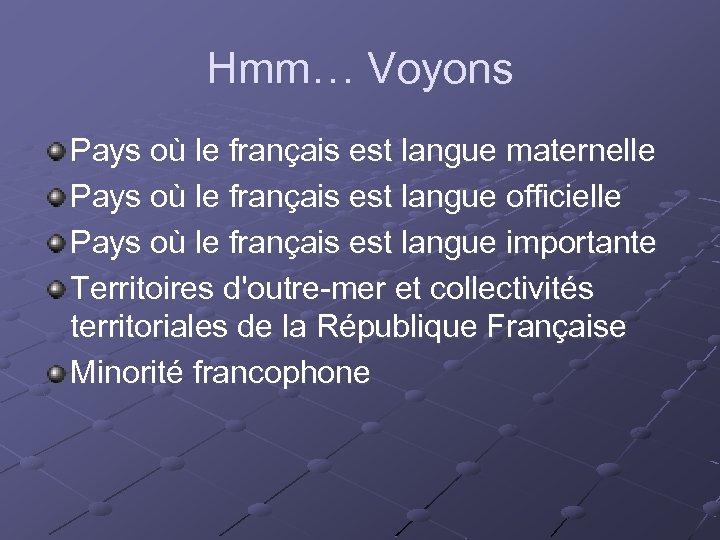 Hmm… Voyons Pays où le français est langue maternelle Pays où le français est
