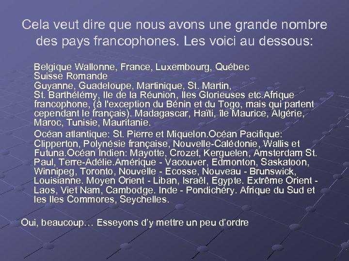 Cela veut dire que nous avons une grande nombre des pays francophones. Les voici