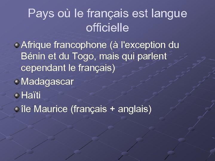 Pays où le français est langue officielle Afrique francophone (à l'exception du Bénin et