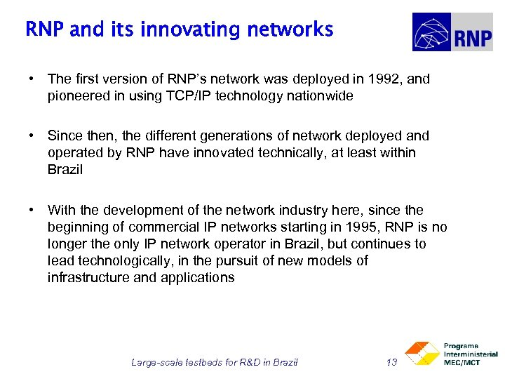 RNP and its innovating networks • The first version of RNP's network was deployed