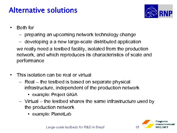 Alternative solutions • Both for – preparing an upcoming network technology change – developing
