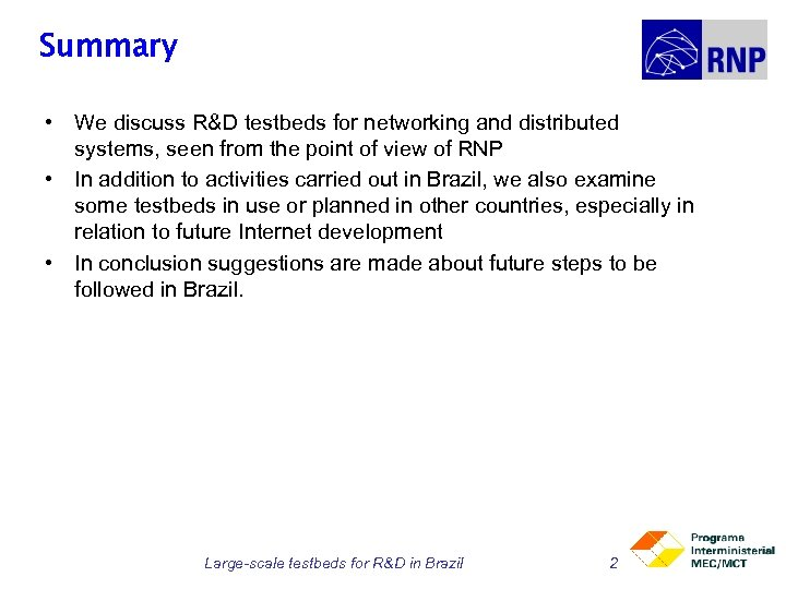 Summary • We discuss R&D testbeds for networking and distributed systems, seen from the