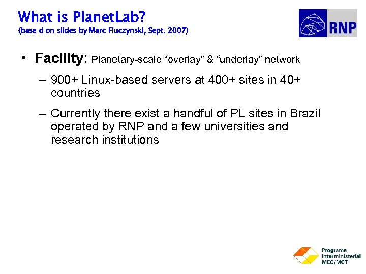 What is Planet. Lab? (base d on slides by Marc Fiuczynski, Sept. 2007) •