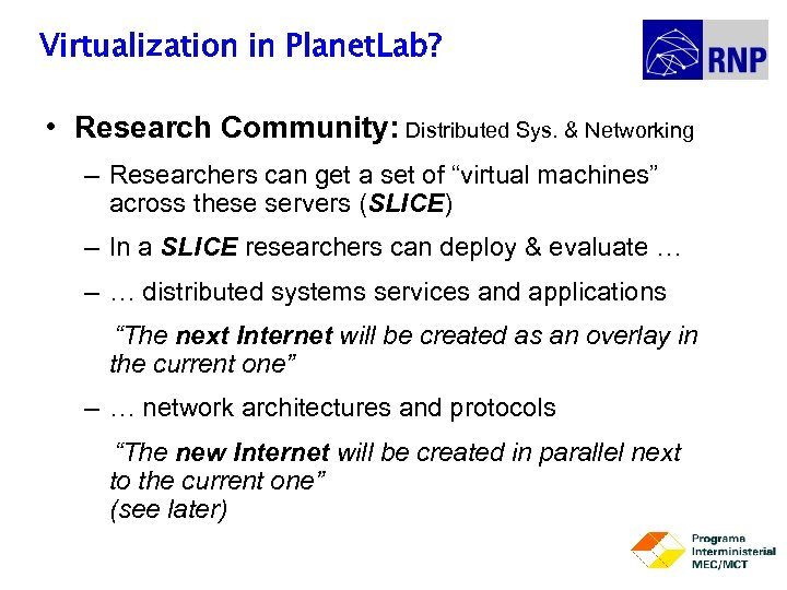 Virtualization in Planet. Lab? • Research Community: Distributed Sys. & Networking – Researchers can