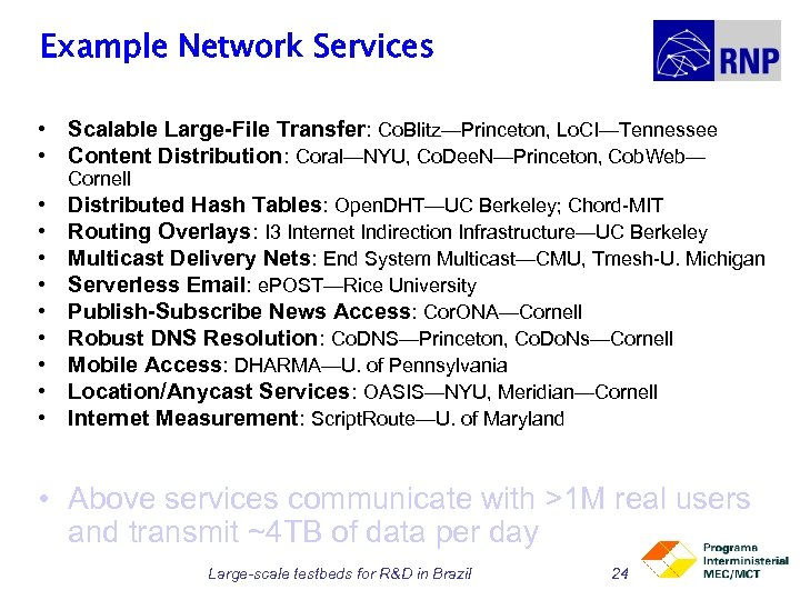 Example Network Services • Scalable Large-File Transfer: Co. Blitz—Princeton, Lo. CI—Tennessee • Content Distribution: