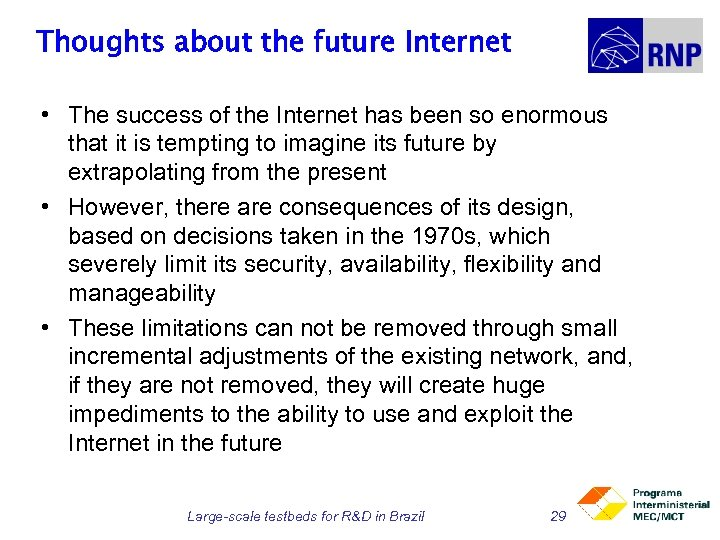 Thoughts about the future Internet • The success of the Internet has been so