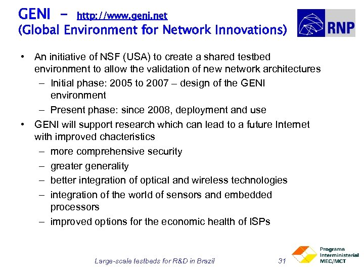 GENI - http: //www. geni. net (Global Environment for Network Innovations) • An initiative