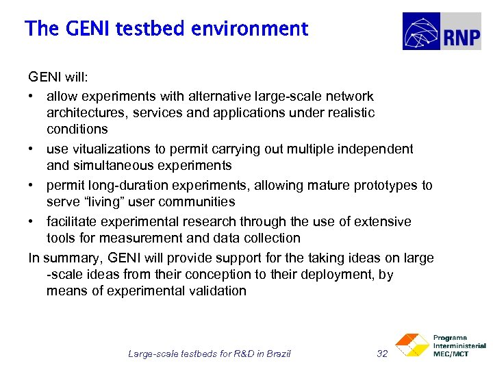 The GENI testbed environment GENI will: • allow experiments with alternative large-scale network architectures,