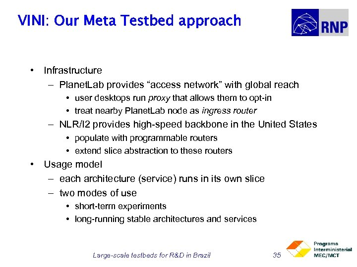 """VINI: Our Meta Testbed approach • Infrastructure – Planet. Lab provides """"access network"""" with"""