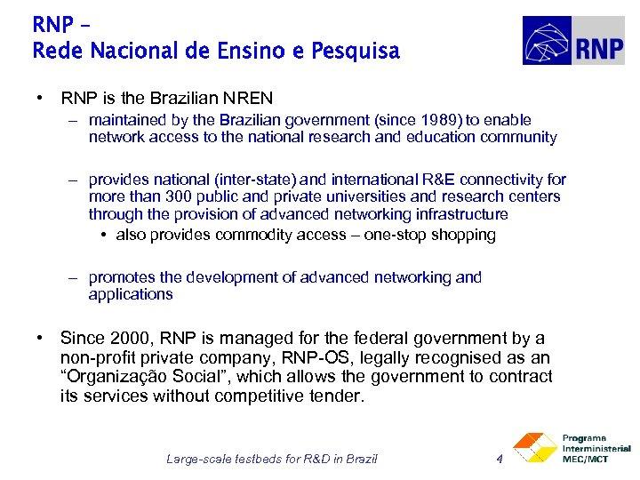 RNP – Rede Nacional de Ensino e Pesquisa • RNP is the Brazilian NREN