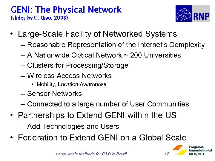 GENI: The Physical Network (slides by C. Qiao, 2008) • Large-Scale Facility of Networked