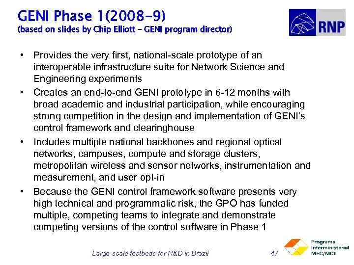 GENI Phase 1(2008 -9) (based on slides by Chip Elliott – GENI program director)