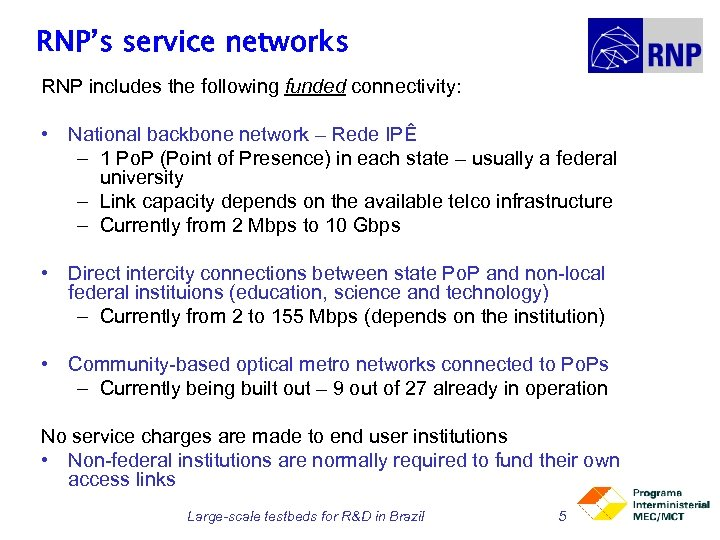 RNP's service networks RNP includes the following funded connectivity: • National backbone network –