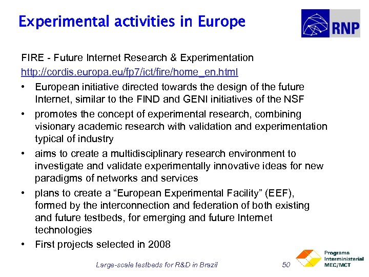 Experimental activities in Europe FIRE - Future Internet Research & Experimentation http: //cordis. europa.