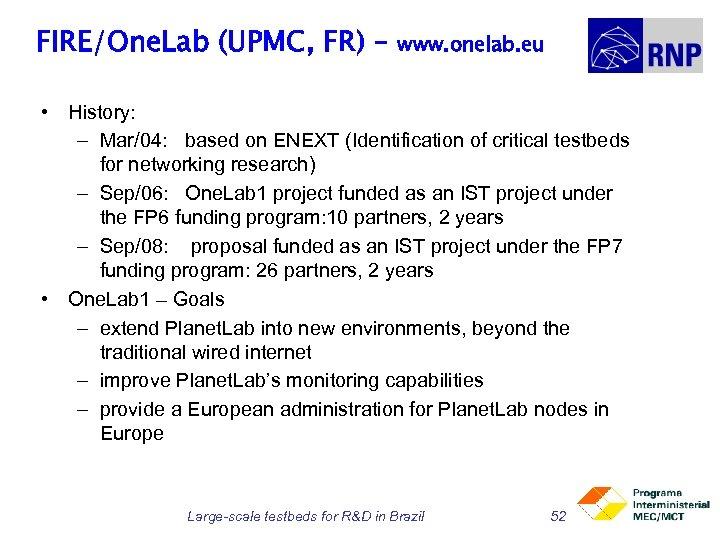 FIRE/One. Lab (UPMC, FR) – www. onelab. eu • History: – Mar/04: based on