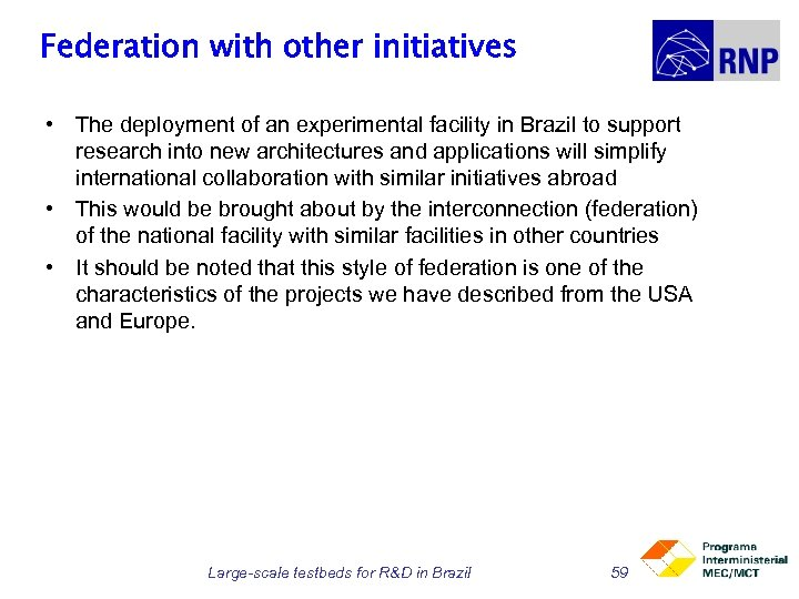 Federation with other initiatives • The deployment of an experimental facility in Brazil to