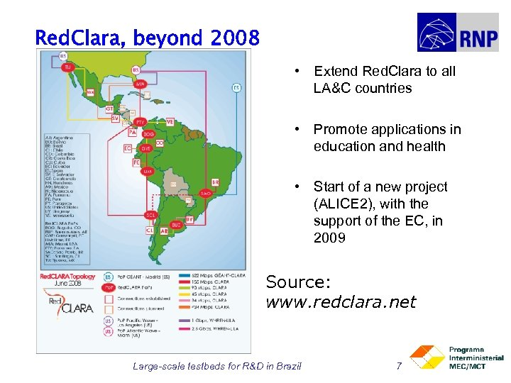 Red. Clara, beyond 2008 • Extend Red. Clara to all LA&C countries • Promote