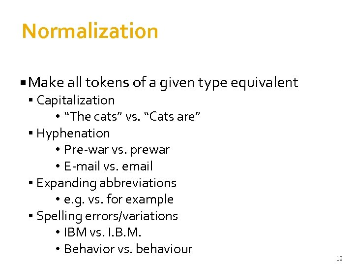 "Normalization Make all tokens of a given type equivalent Capitalization • ""The cats"" vs."