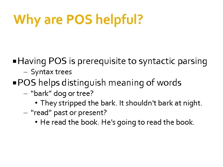 Why are POS helpful? Having POS is prerequisite to syntactic parsing – Syntax trees