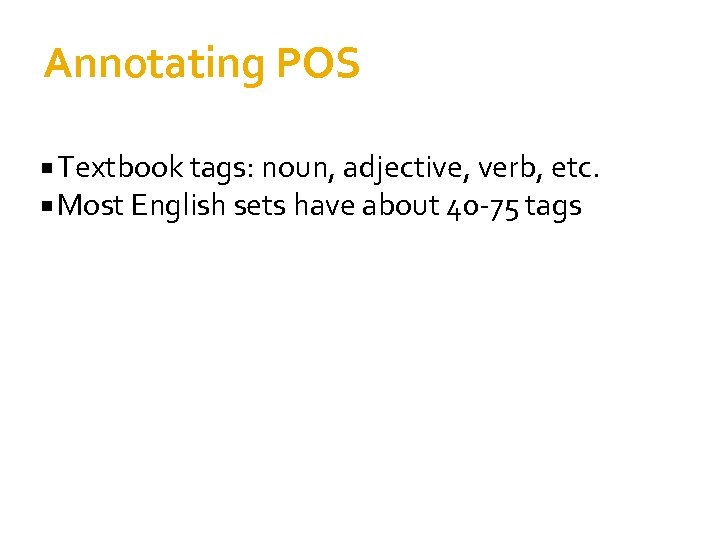Annotating POS Textbook tags: noun, adjective, verb, etc. Most English sets have about 40