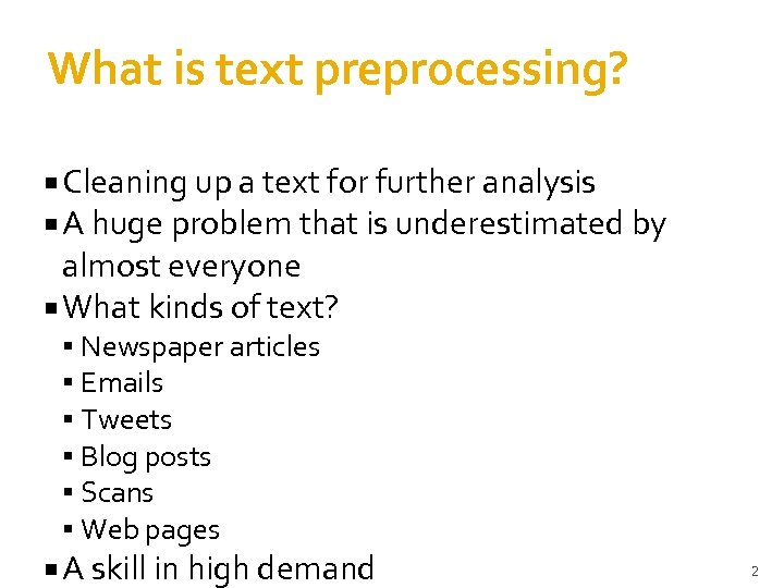 What is text preprocessing? Cleaning up a text for further analysis A huge problem