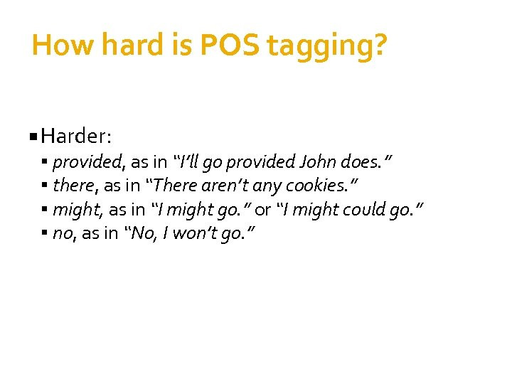 """How hard is POS tagging? Harder: provided, as in """"I'll go provided John does."""