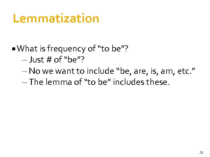 "Lemmatization What is frequency of ""to be""? – Just # of ""be""? – No"