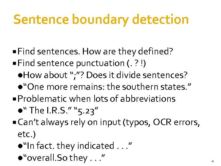 Sentence boundary detection Find sentences. How are they defined? Find sentence punctuation (. ?