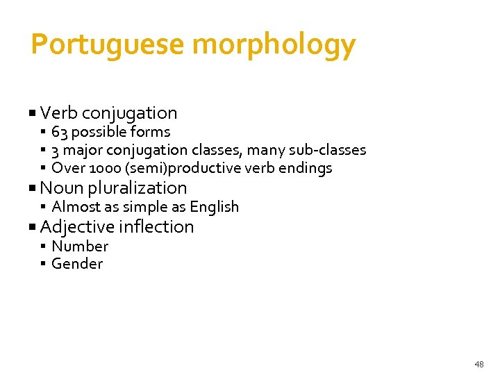 Portuguese morphology Verb conjugation 63 possible forms 3 major conjugation classes, many sub-classes Over