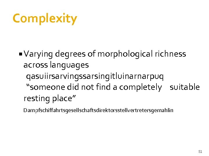 "Complexity Varying degrees of morphological richness across languages qasuiirsarvingssarsingitluinarnarpuq ""someone did not find a"